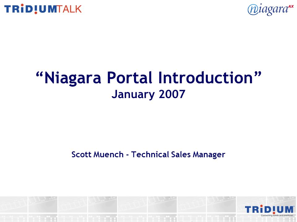 Niagara Portal Introduction January 2007 Scott Muench - Technical Sales Manager