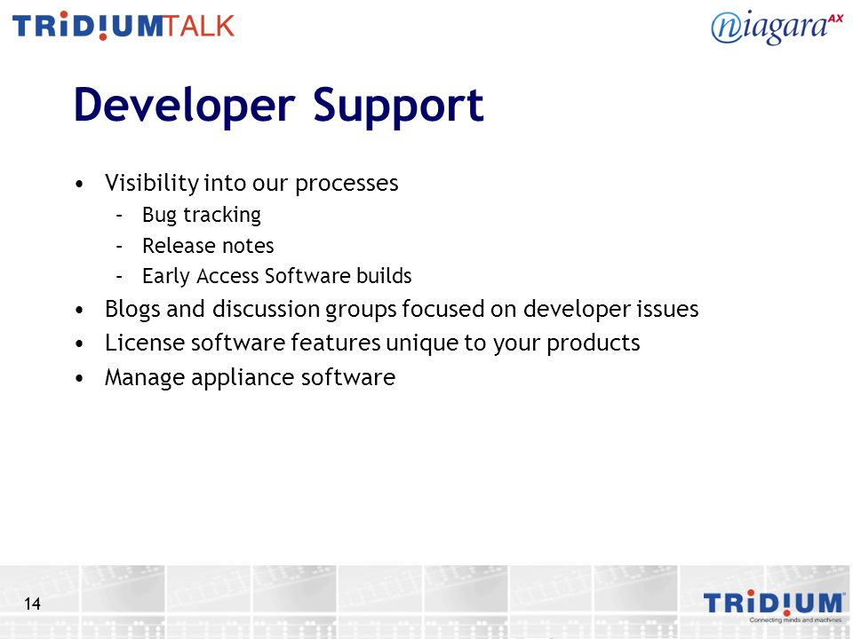 14 Developer Support Visibility into our processes –Bug tracking –Release notes –Early Access Software builds Blogs and discussion groups focused on developer issues License software features unique to your products Manage appliance software