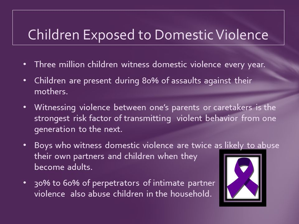 Three million children witness domestic violence every year.