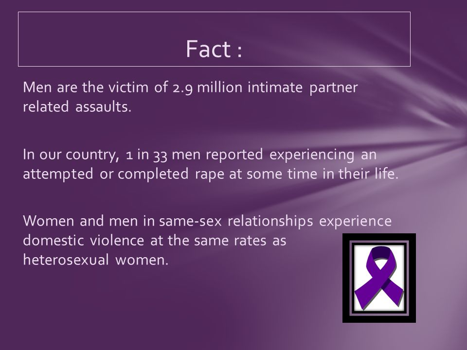 Men are the victim of 2.9 million intimate partner related assaults.