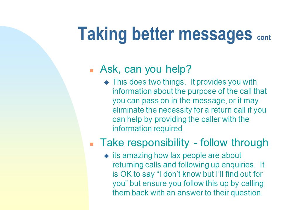 Taking better messages cont n Ask, can you help. u This does two things.