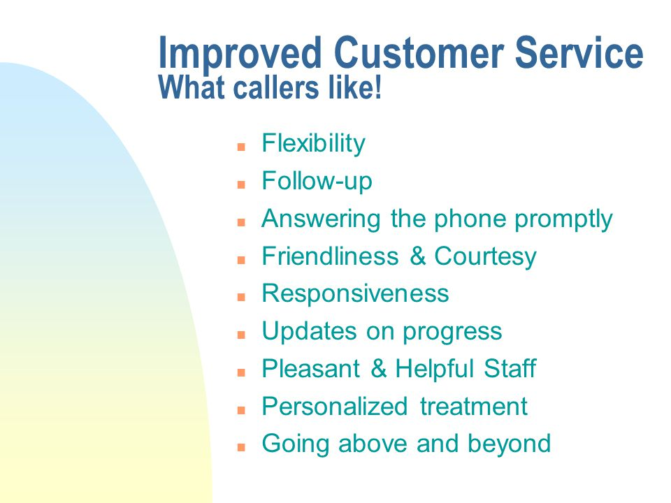 Improved Customer Service What callers like.