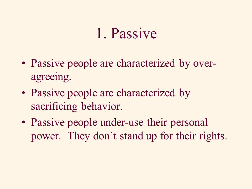 Three Communication Styles 1.Passive 2.Aggressive 3.Assertive