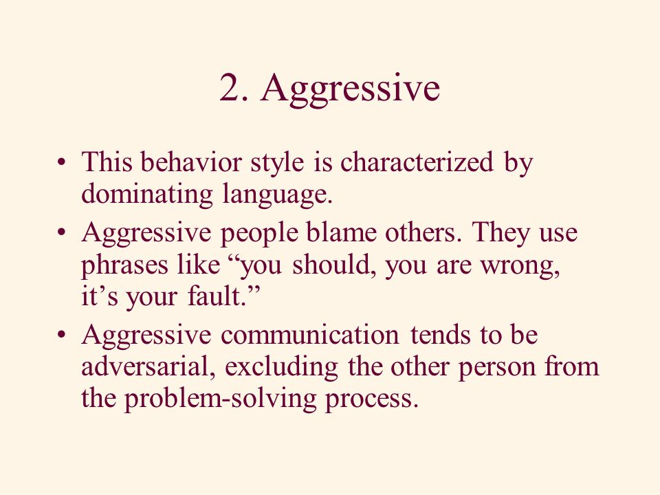 1. Passive Passive people are characterized by over- agreeing.