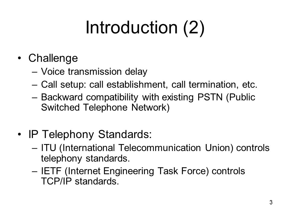 3 Introduction (2) Challenge –Voice transmission delay –Call setup: call establishment, call termination, etc.