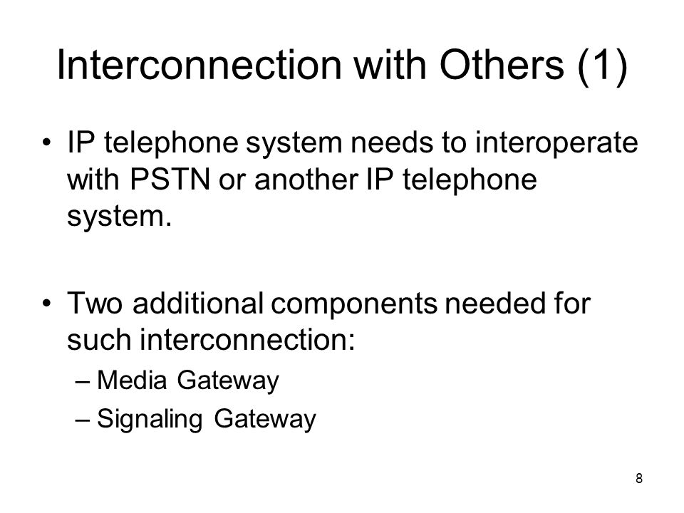 8 Interconnection with Others (1) IP telephone system needs to interoperate with PSTN or another IP telephone system.
