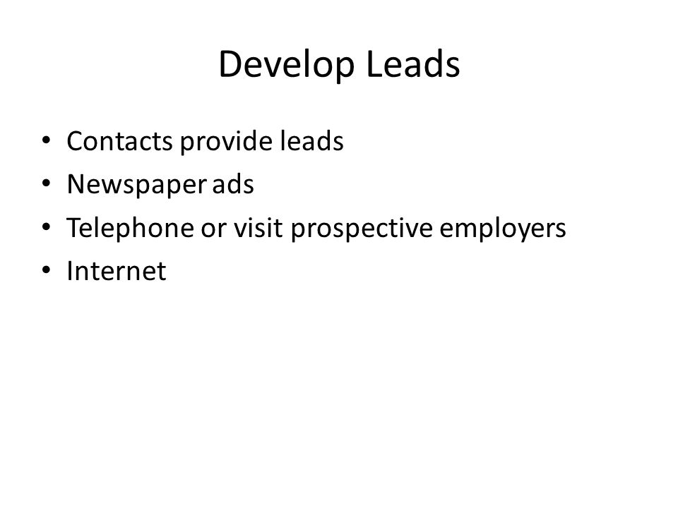 Develop Leads Contacts provide leads Newspaper ads Telephone or visit prospective employers Internet