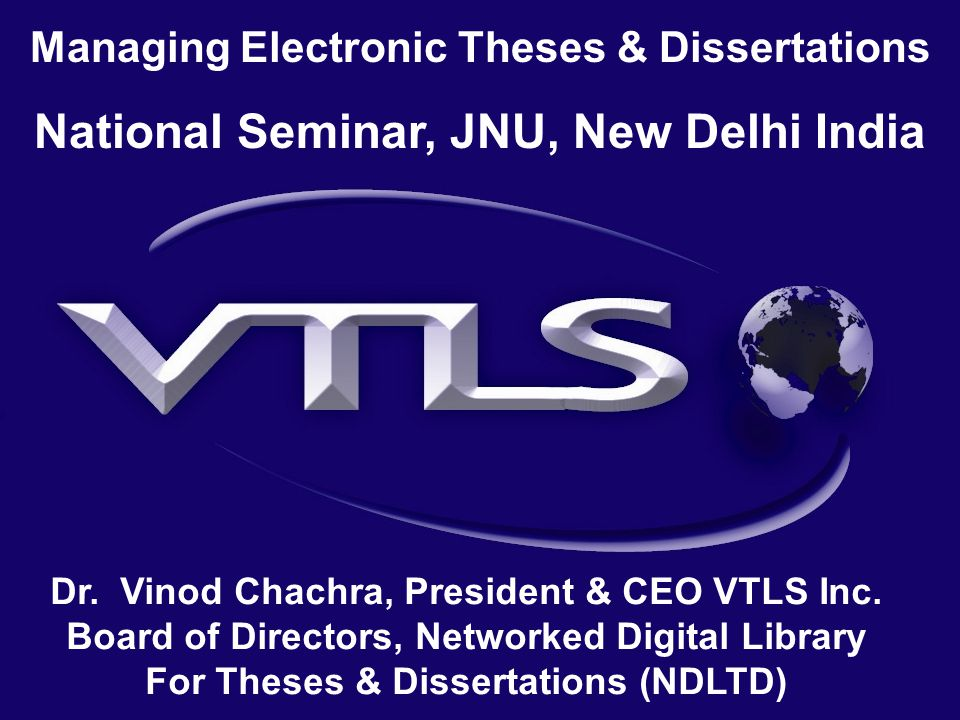 Managing Electronic Theses & Dissertations National Seminar, JNU, New Delhi India Dr.