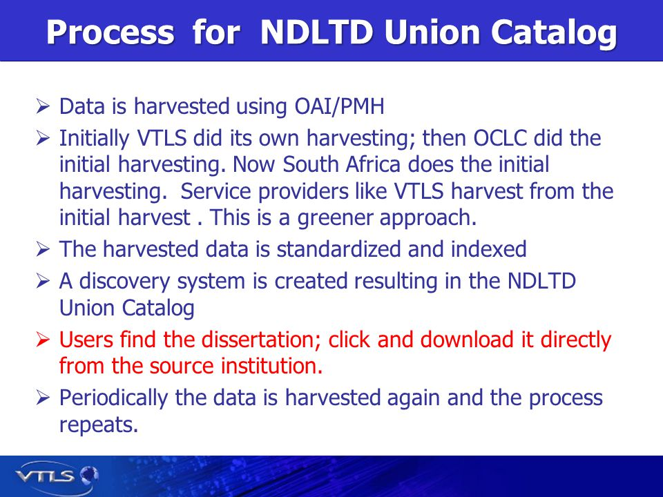 Process for NDLTD Union Catalog Data is harvested using OAI/PMH Initially VTLS did its own harvesting; then OCLC did the initial harvesting.