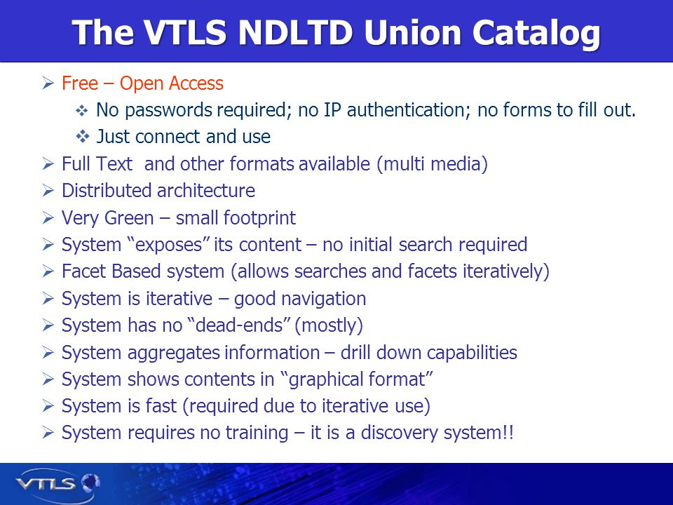 The VTLS NDLTD Union Catalog Free – Open Access No passwords required; no IP authentication; no forms to fill out.