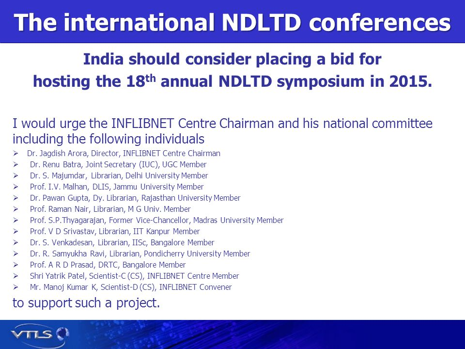 The international NDLTD conferences India should consider placing a bid for hosting the 18 th annual NDLTD symposium in 2015.