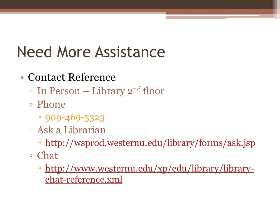 Need More Assistance Contact Reference In Person – Library 2 nd floor Phone Ask a Librarian   Chat   chat-reference.xml   chat-reference.xml