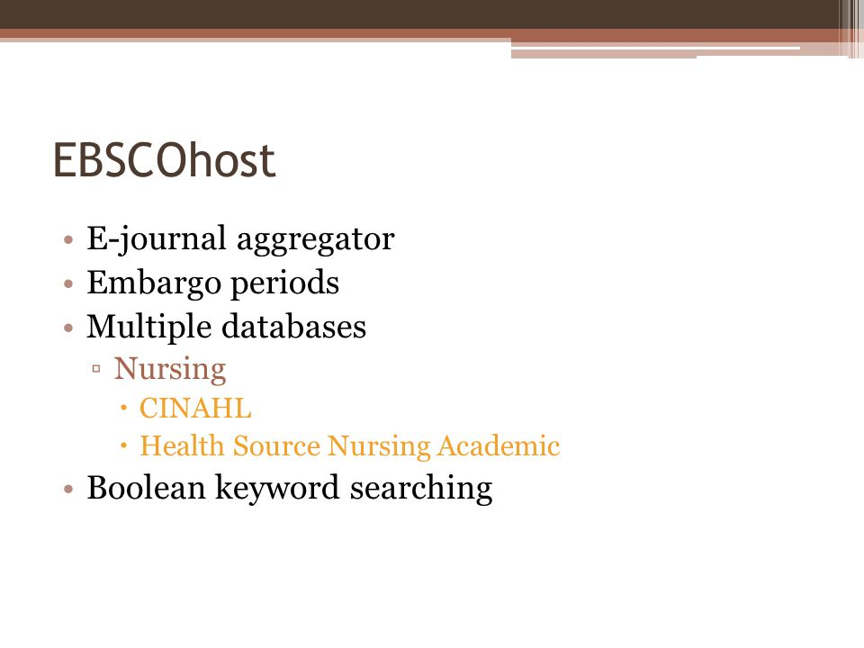 EBSCOhost E-journal aggregator Embargo periods Multiple databases Nursing CINAHL Health Source Nursing Academic Boolean keyword searching