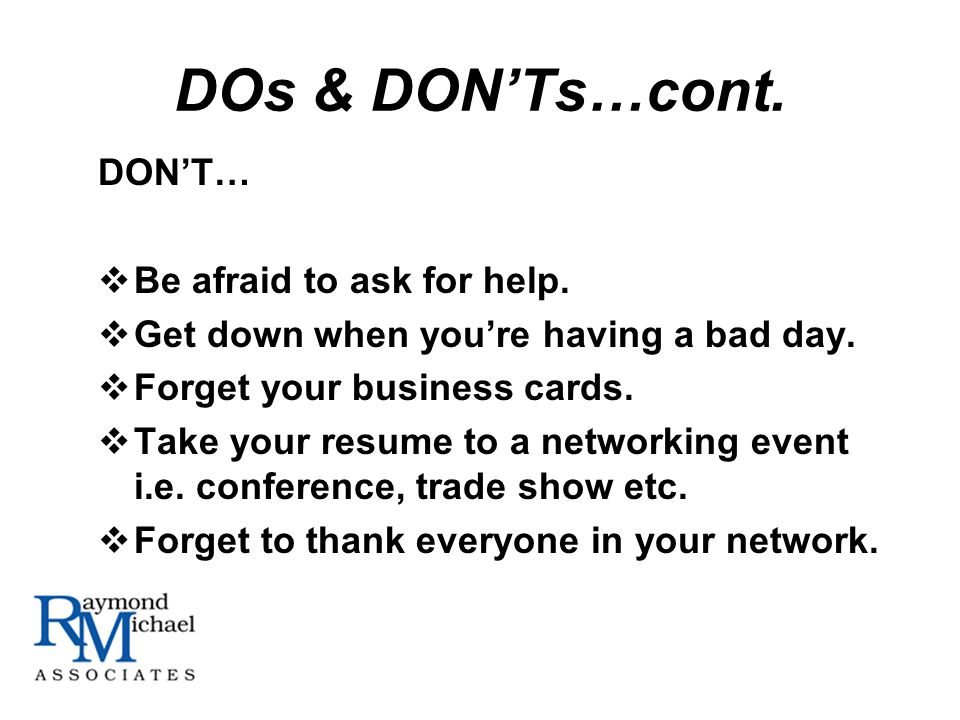 DOs & DONTs…cont. DONT… Be afraid to ask for help.