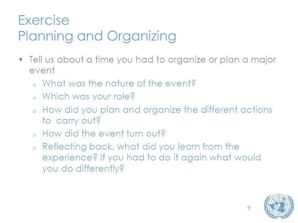 9 Exercise Planning and Organizing Tell us about a time you had to organize or plan a major event o What was the nature of the event.