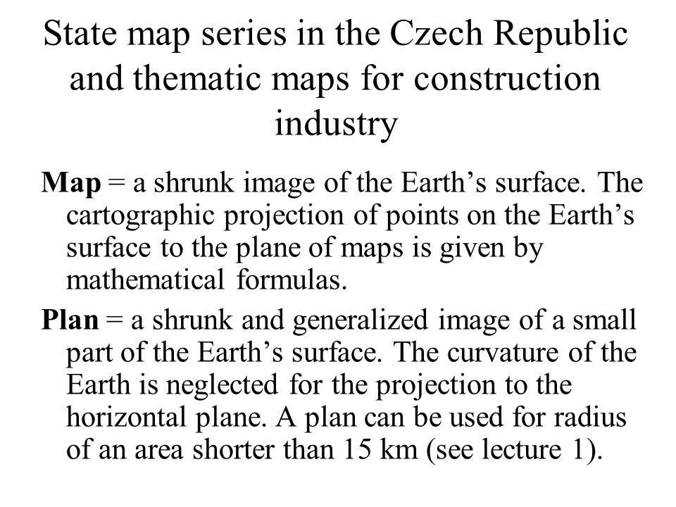 State map series in the Czech Republic and thematic maps for construction industry Map = a shrunk image of the Earths surface.