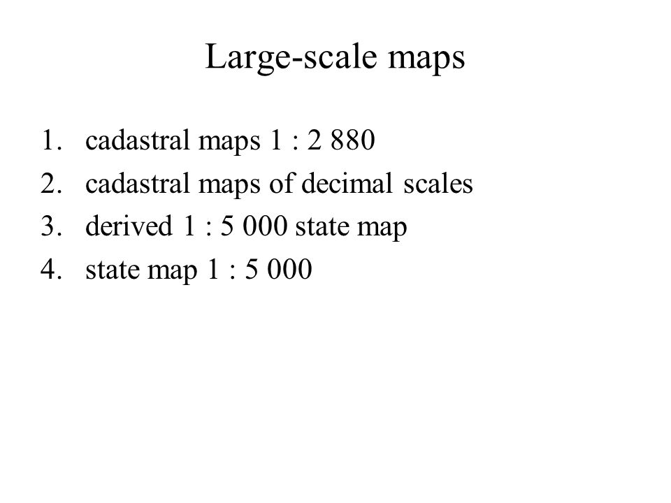 Large-scale maps 1.cadastral maps 1 : cadastral maps of decimal scales 3.derived 1 : state map 4.state map 1 : 5 000