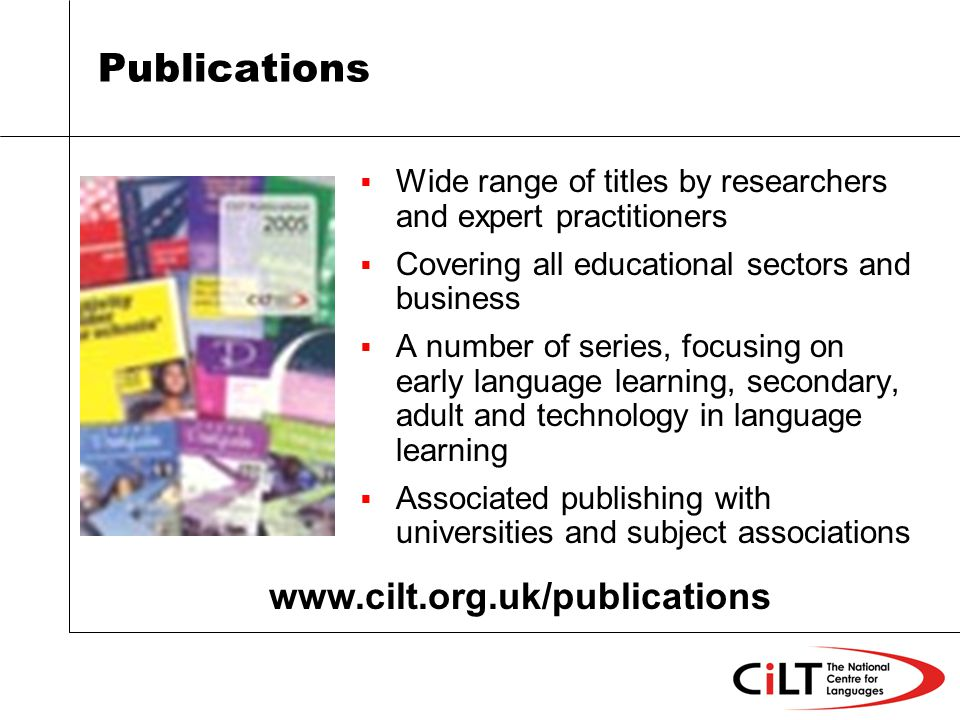 Publications Wide range of titles by researchers and expert practitioners Covering all educational sectors and business A number of series, focusing on early language learning, secondary, adult and technology in language learning Associated publishing with universities and subject associations