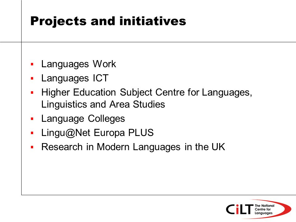 Projects and initiatives Languages Work Languages ICT Higher Education Subject Centre for Languages, Linguistics and Area Studies Language Colleges Europa PLUS Research in Modern Languages in the UK