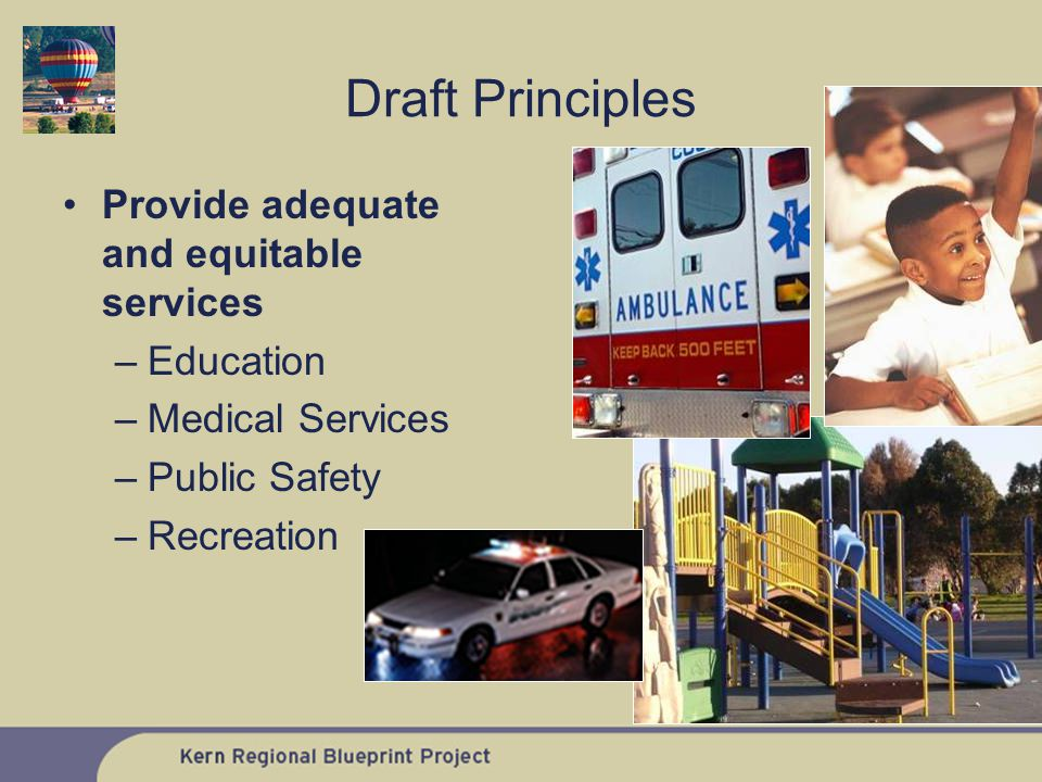 Provide adequate and equitable services –Education –Medical Services –Public Safety –Recreation Draft Principles