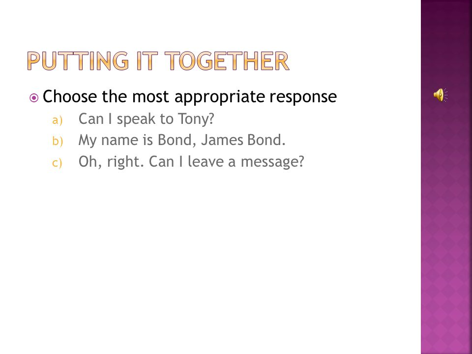 Choose the most appropriate response a) Can I speak to Tony.