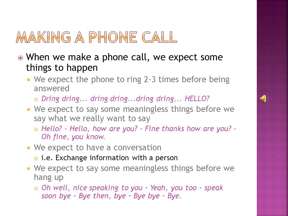 When we make a phone call, we expect some things to happen We expect the phone to ring 2-3 times before being answered Dring dring...