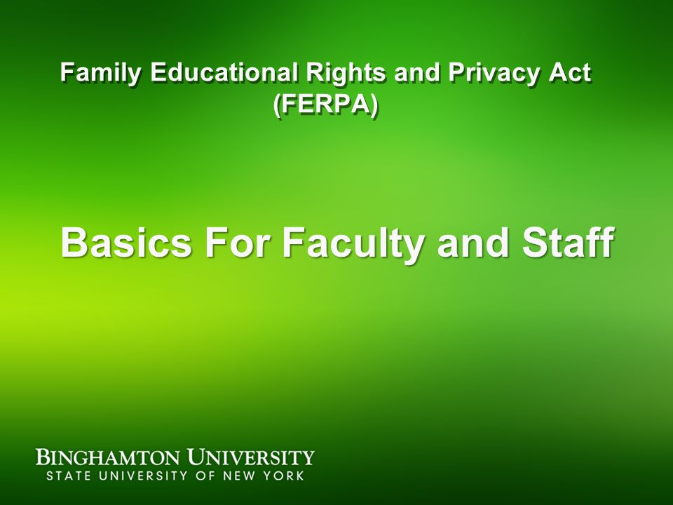 Family Educational Rights and Privacy Act (FERPA) Basics For Faculty and Staff