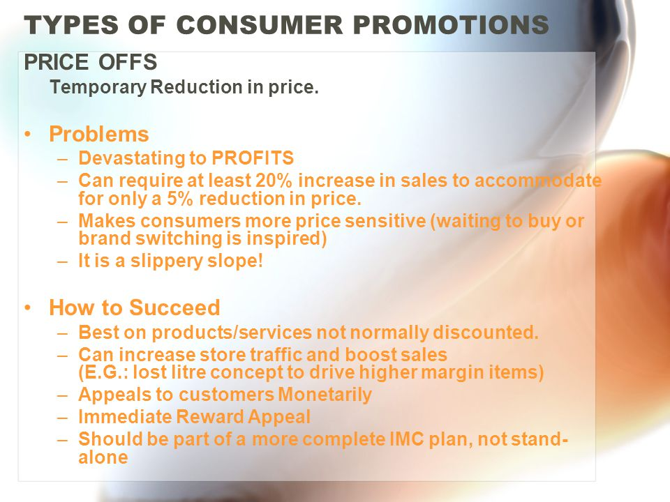 TYPES OF CONSUMER PROMOTIONS PRICE OFFS Temporary Reduction in price.
