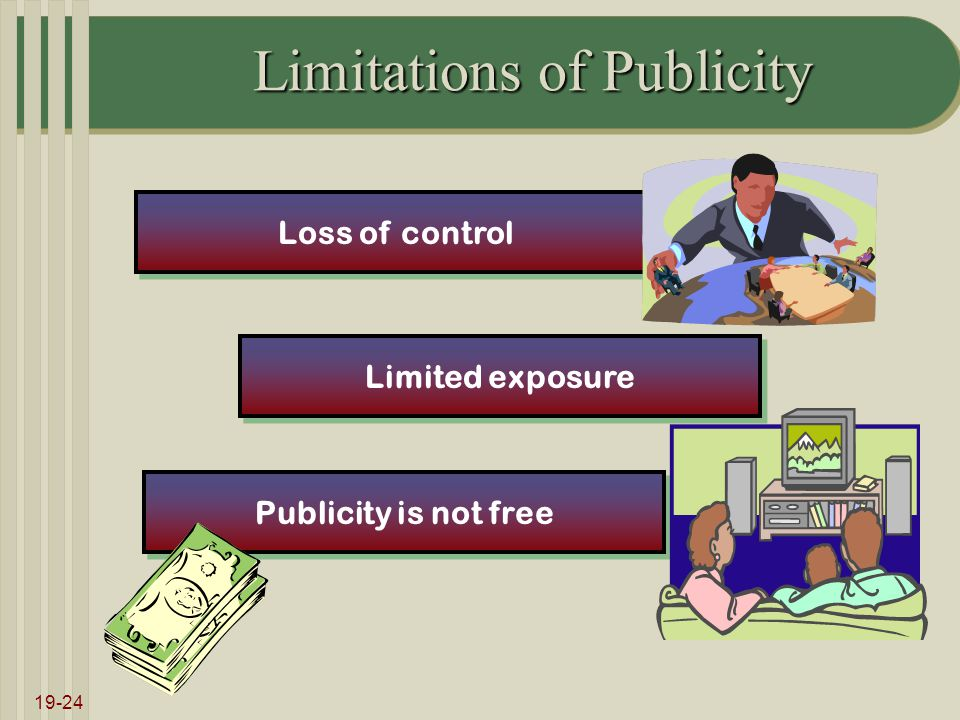 19-24 Limitations of Publicity Loss of control Limited exposure Publicity is not free