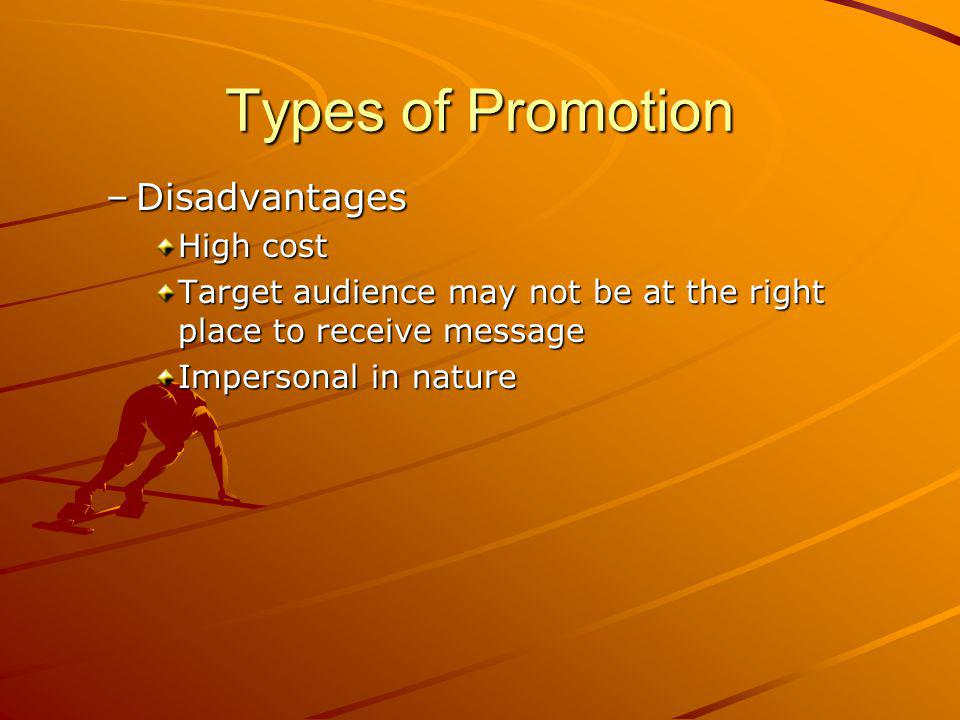 Types of Promotion –Disadvantages High cost Target audience may not be at the right place to receive message Impersonal in nature