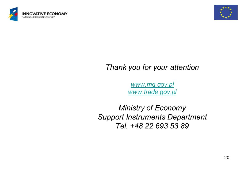 20 Thank you for your attention     Ministry of Economy Support Instruments Department Tel.