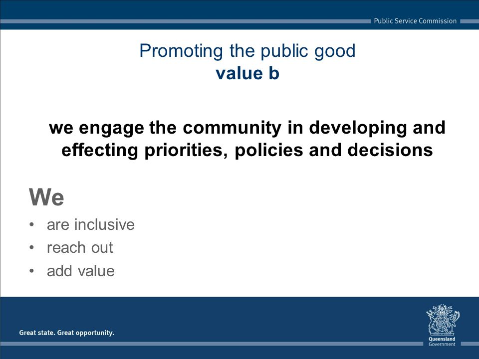 Promoting the public good value b we engage the community in developing and effecting priorities, policies and decisions We are inclusive reach out add value