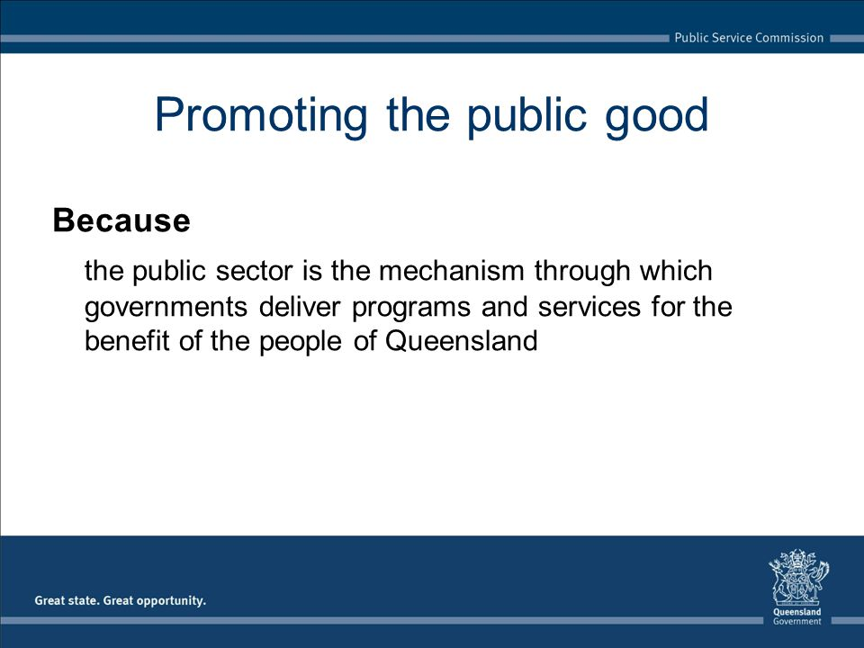 Because the public sector is the mechanism through which governments deliver programs and services for the benefit of the people of Queensland