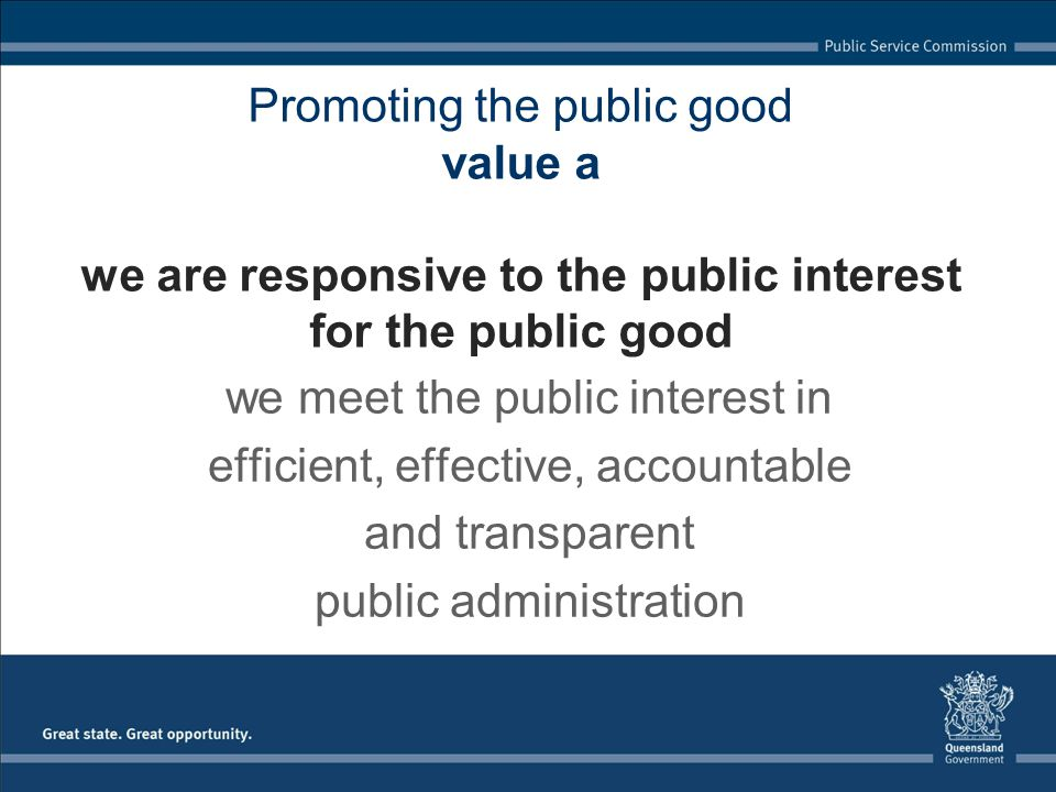 Promoting the public good value a we are responsive to the public interest for the public good we meet the public interest in efficient, effective, accountable and transparent public administration