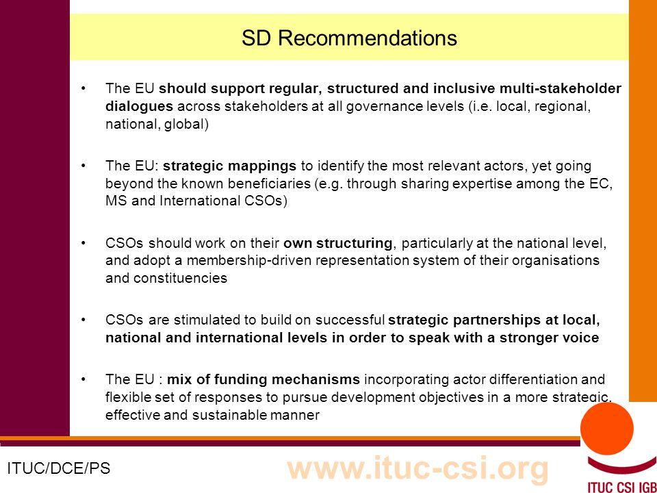 3 8-9/10/8008 SD Recommendations The EU should support regular, structured and inclusive multi-stakeholder dialogues across stakeholders at all governance levels (i.e.