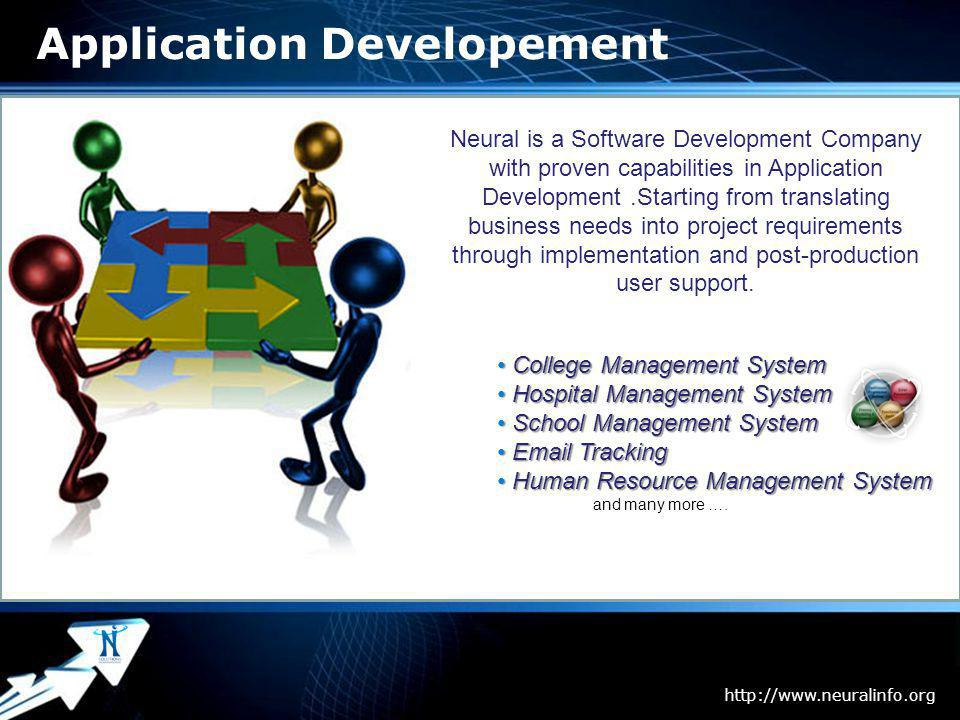 Page 6 Application Developement Neural is a Software Development Company with proven capabilities in Application Development.Starting from translating business needs into project requirements through implementation and post-production user support.