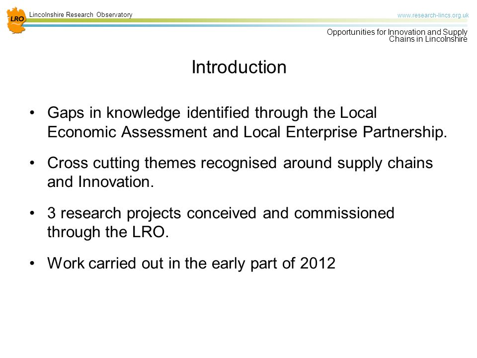 Lincolnshire Research Observatory   Opportunities for Innovation and Supply Chains in Lincolnshire Introduction Gaps in knowledge identified through the Local Economic Assessment and Local Enterprise Partnership.