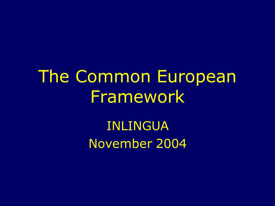 The Common European Framework INLINGUA November 2004