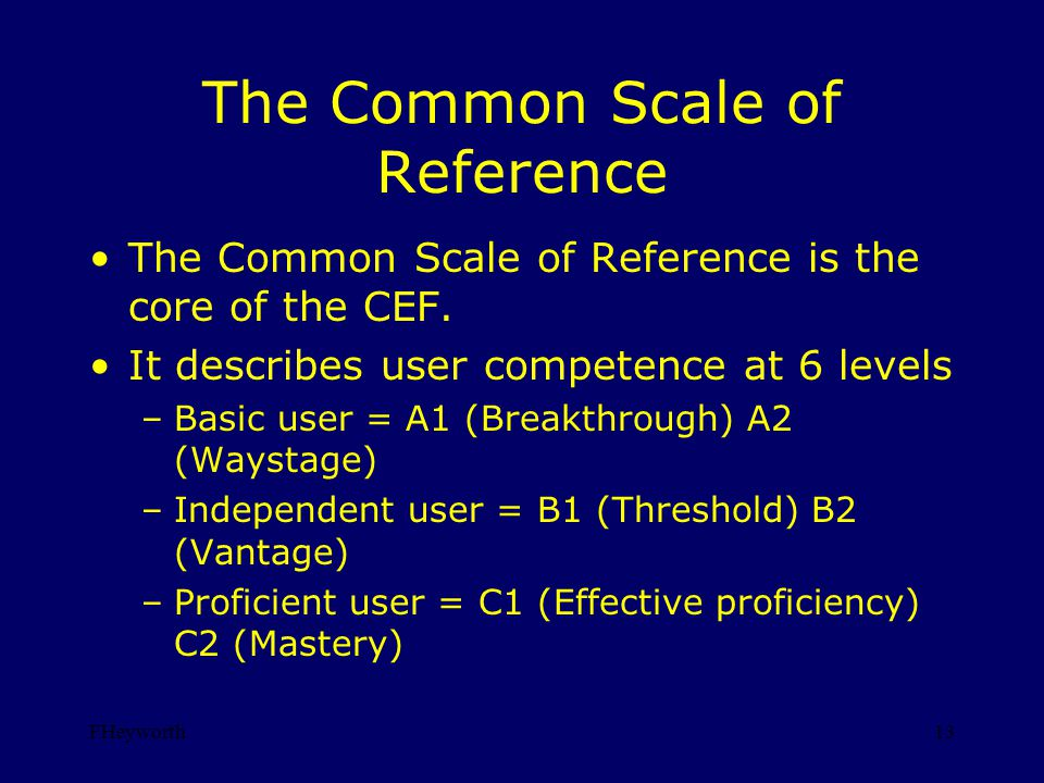 FHeyworth13 The Common Scale of Reference The Common Scale of Reference is the core of the CEF.