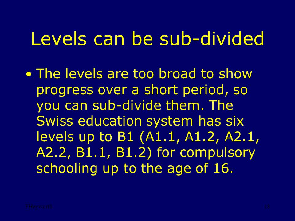 FHeyworth18 Levels can be sub-divided The levels are too broad to show progress over a short period, so you can sub-divide them.