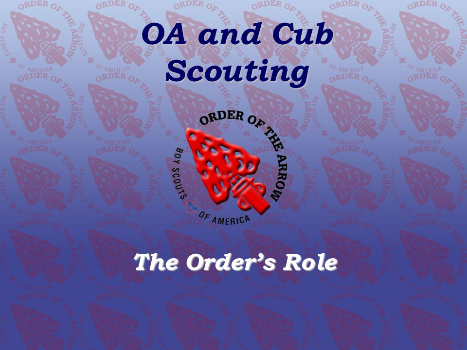 THE OA AND CUB SCOUTING The Orders Role OA and Cub Scouting The Orders Role