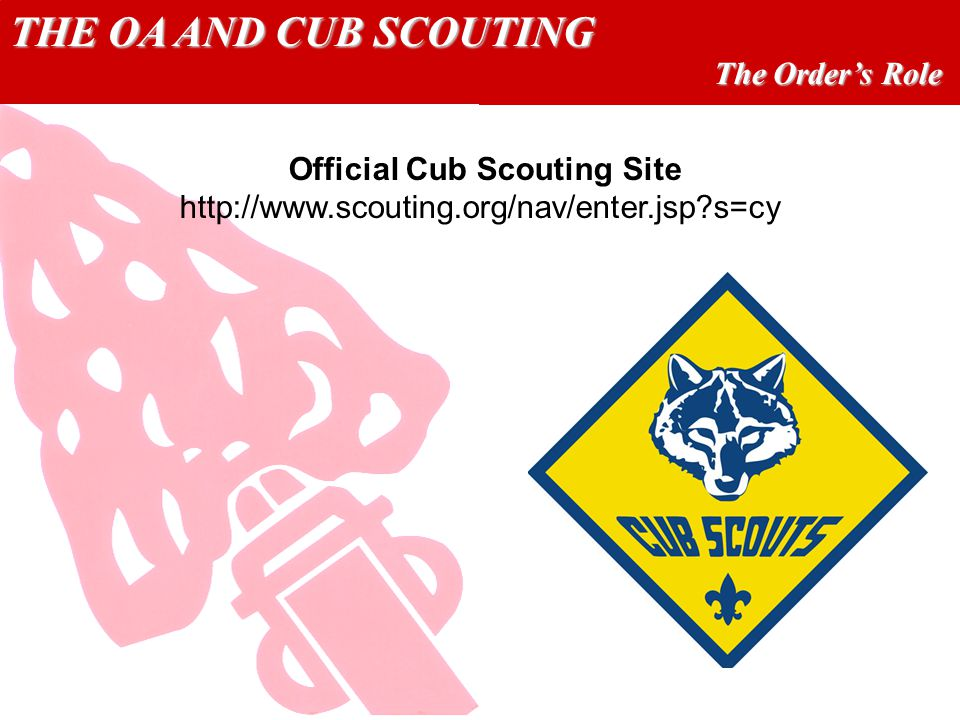 THE OA AND CUB SCOUTING The Orders Role Official Cub Scouting Site   s=cy