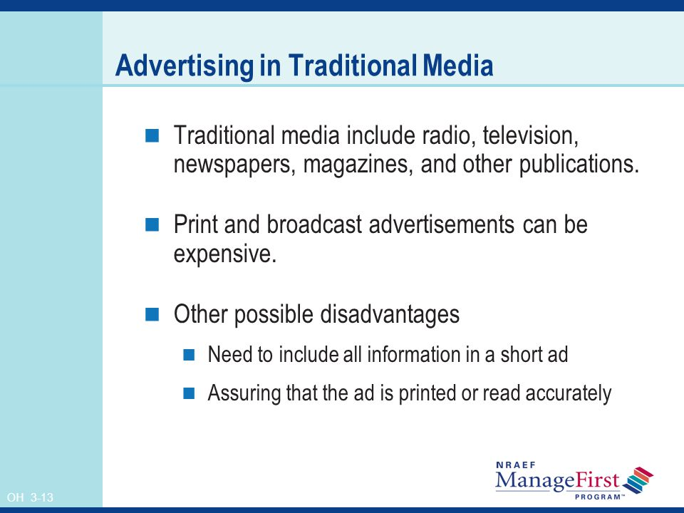 OH 3-13 Advertising in Traditional Media Traditional media include radio, television, newspapers, magazines, and other publications.