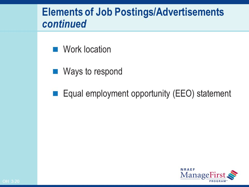 OH 3-20 Elements of Job Postings/Advertisements continued Work location Ways to respond Equal employment opportunity (EEO) statement