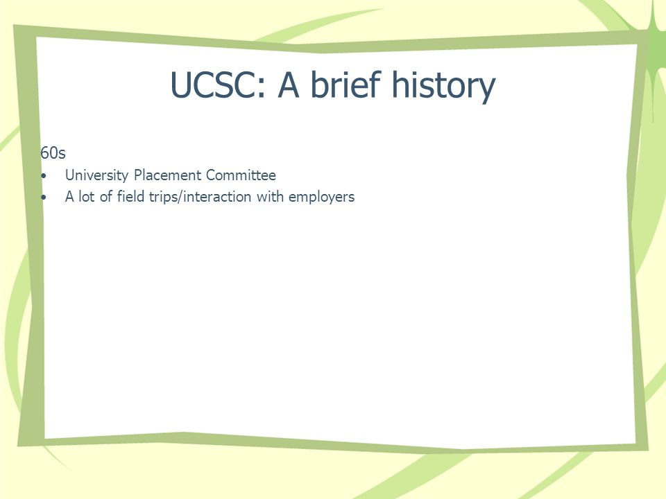 UCSC: A brief history 60s University Placement Committee A lot of field trips/interaction with employers