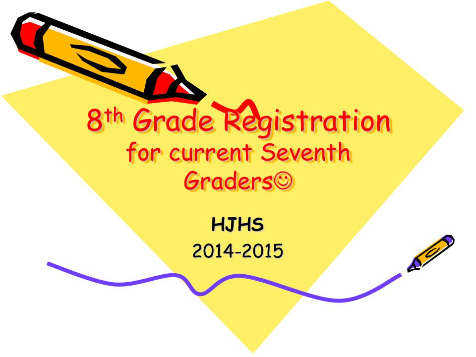 8 th Grade Registration for current Seventh Graders 8 th Grade Registration for current Seventh Graders 8th Grade Registration for current Seventh Graders HJHS