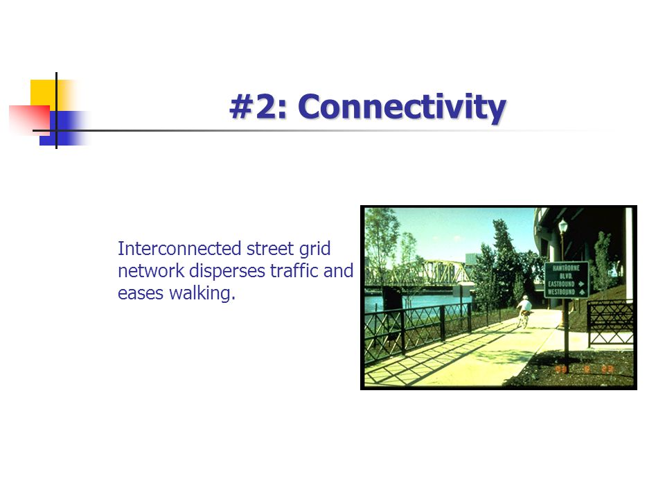 #2: Connectivity Interconnected street grid network disperses traffic and eases walking.