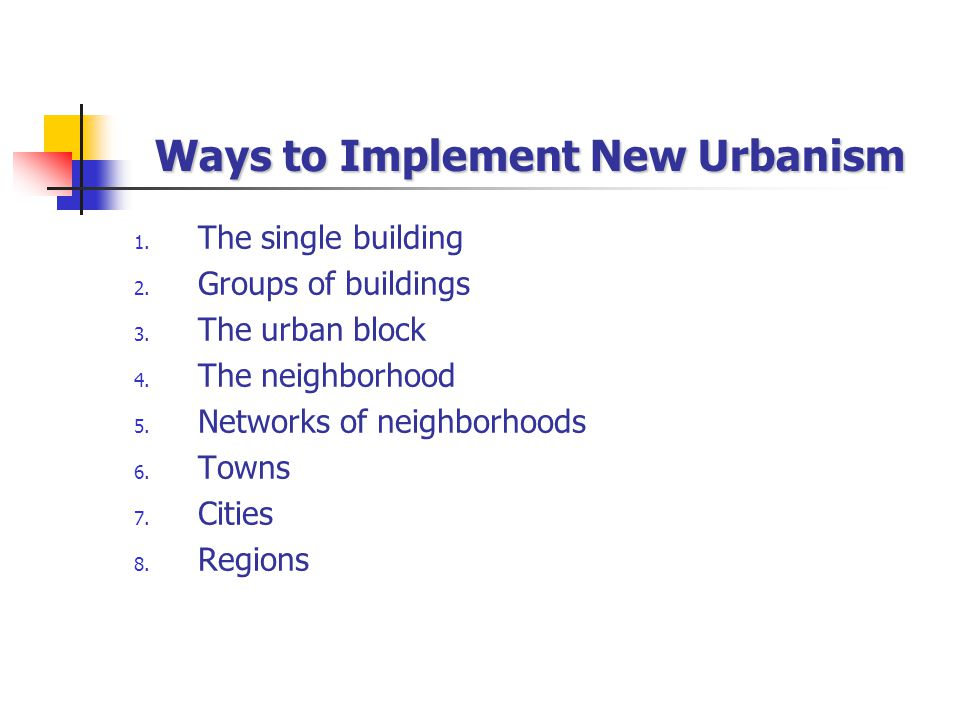 Ways to Implement New Urbanism 1. The single building 2.
