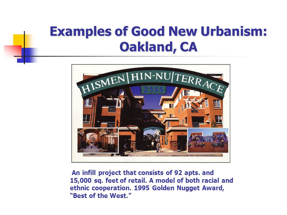 Examples of Good New Urbanism: Oakland, CA An infill project that consists of 92 apts.