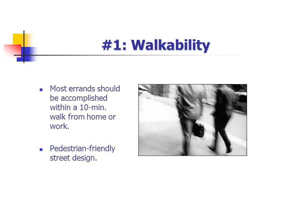 #1: Walkability Most errands should be accomplished within a 10-min.